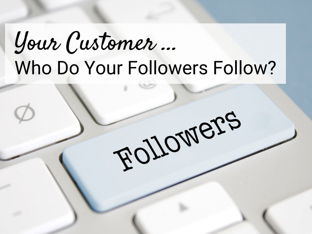 Your Customer – Who Do Your Followers Follow?